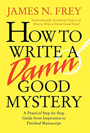 How to Write a Damn Good Mystery: A Practical Step-by-Step Guide from Inspiration to Finished Manuscript Cover