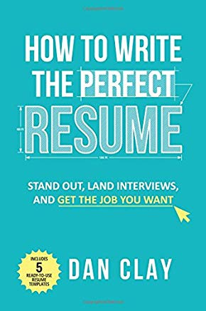 How to Write the Perfect Resume: Stand Out, Land Interviews, and Get the Job You Want Cover