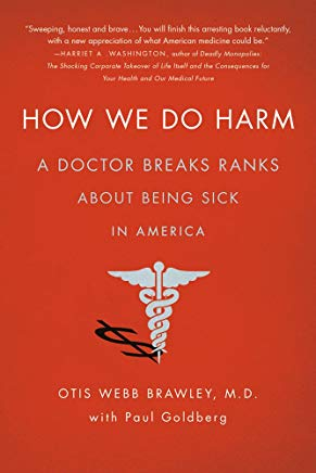 How We Do Harm: A Doctor Breaks Ranks About Being Sick in America Cover