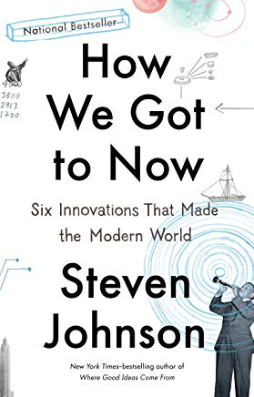 How We Got to Now: Six Innovations That Made the Modern World Cover