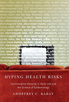 Hyping Health Risks: Environmental Hazards in Daily Life and the Science of Epidemiology Cover