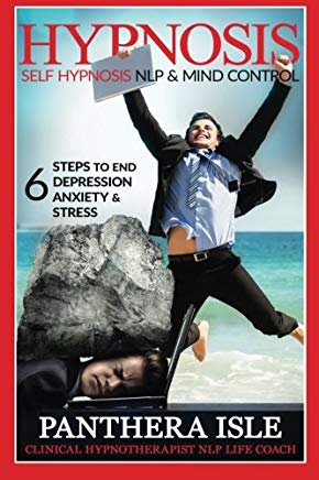 Hypnosis: Self Hypnosis, NLP & Mind Control 6 Steps To End Depression, Anxiety & Stress FREE BONUS Cover