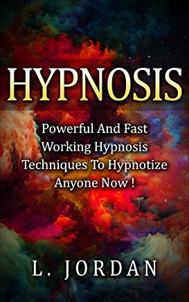 Hypnosis : Self Hypnosis, Powerful And Fast Working Hypnosis Techniques To Hypnotize Anyone Now ! - Self Hypnosis,Mind Control,Hypnosis Techiniques - Cover
