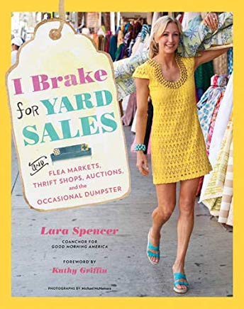 I Brake for Yard Sales: And Flea Markets, Thrift Shops, Auctions, and the Occasional Dumpster Cover