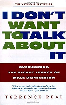 I Don't Want to Talk About It: Overcoming the Secret Legacy of Male Depression Cover