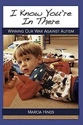 I KNOW YOU'RE IN THERE: Winning Our War Against Autism Cover