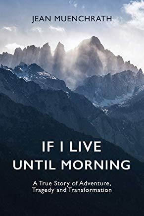 If I Live Until Morning: A True Story of Adventure, Tragedy and Transformation Cover