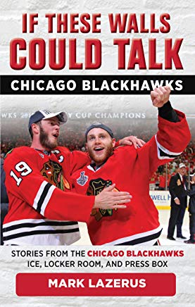 If These Walls Could Talk: Chicago Blackhawks: Stories from the Chicago Blackhawks' Ice, Locker Room, and Press Box Cover