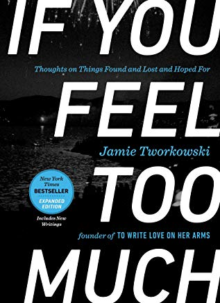 If You Feel Too Much, Expanded Edition: Thoughts on Things Found and Lost and Hoped For Cover