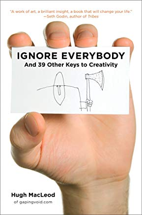 Ignore Everybody: and 39 Other Keys to Creativity Cover