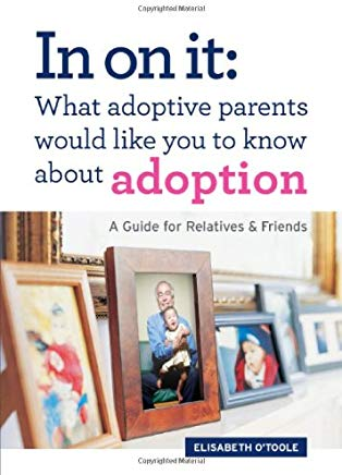 In On It: What Adoptive Parents Would Like You To Know About Adoption. A Guide for Relatives and Friends. (Mom's Choice Award Winner) Cover