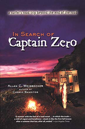 In Search of Captain Zero: A Surfer's Road Trip Beyond the End of the Road Cover
