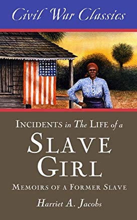 Incidents in the Life of a Slave Girl (Civil War Classics): A Memoir of a Former Slave Cover