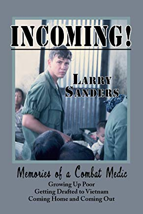 INCOMING!: Memories of a Combat Medic: Growing Up Poor, Getting Drafted to Vietnam, Coming Home and Coming Out. Cover