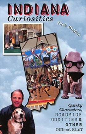 Indiana Curiosities: Quirky Characters, Roadside Oddities, and Other Offbeat Stuff (Curiosities Series) Cover