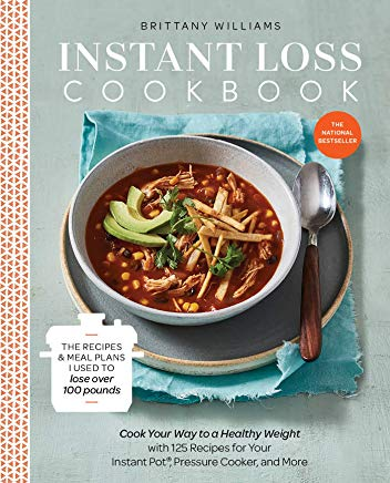 Instant Loss Cookbook: Cook Your Way to a Healthy Weight with 125 Recipes for Your Instant Pot®,  Pressure Cooker, and More Cover