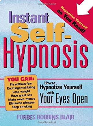 Instant Self-Hypnosis: How to Hypnotize Yourself with Your Eyes Open Cover