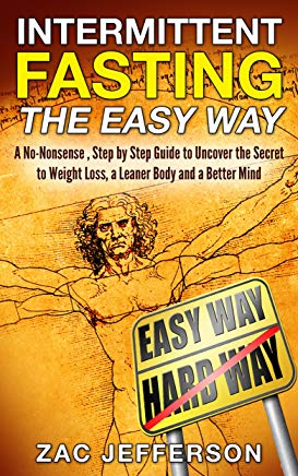 Intermittent Fasting The Easy Way: A No-Nonsense , Step by Step Guide to Uncover the Secret to Weight Loss, a Leaner Body, and a Better Mind (Dieting and Weight Loss Book 1) Cover