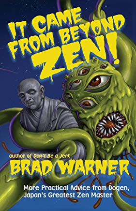 It Came from Beyond Zen!: More Practical Advice from Dogen, Japan's Greatest Zen Master (Treasury of the True Dharma Eye) Cover