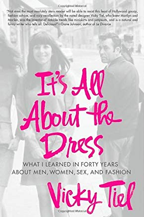 It's All About the Dress: What I Learned in Forty Years About Men, Women, Sex, and Fashion Cover