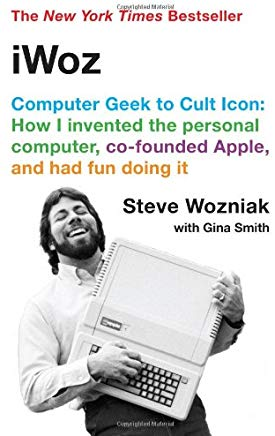 iWoz: Computer Geek to Cult Icon: How I Invented the Personal Computer, Co-Founded Apple, and Had Fun Doing It Cover
