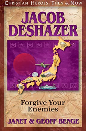Jacob DeShazer: Forgive Your Enemies (Christian Heroes : Then & Now) Cover