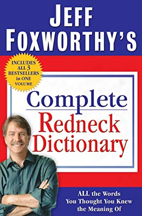 Jeff Foxworthy's Complete Redneck Dictionary: All the Words You Thought You Knew the Meaning Of Cover