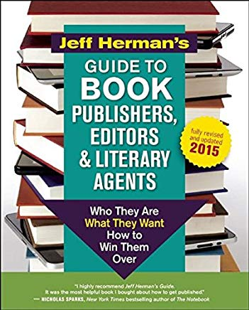 Jeff Herman's Guide to Book Publishers, Editors and Literary Agents: Who They Are, What They Want, How to Win Them Over Cover