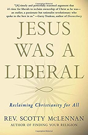 Jesus Was a Liberal: Reclaiming Christianity for All Cover