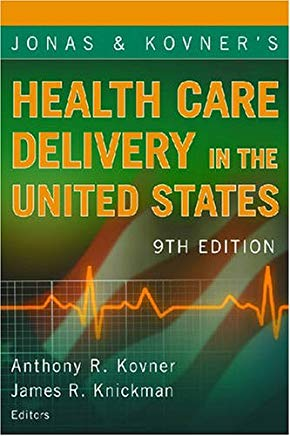 Jonas and Kovner's Health Care Delivery in the United States: 9th Edition (Health Care Delivery in the United States (Jonas & Kovner's)) Cover