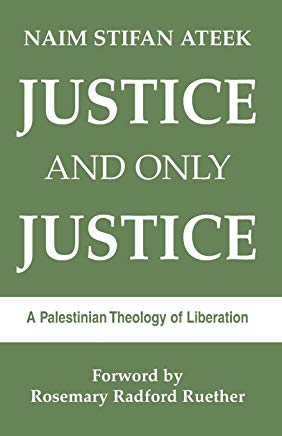 Justice and Only Justice: A Palestinian Theology of Liberation Cover
