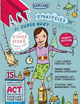 Kaplan ACT Strategies for Super Busy Students: 15 Simple Steps to Tackle the ACT While Keeping Your Life Together (Kaplan Test Prep) Cover