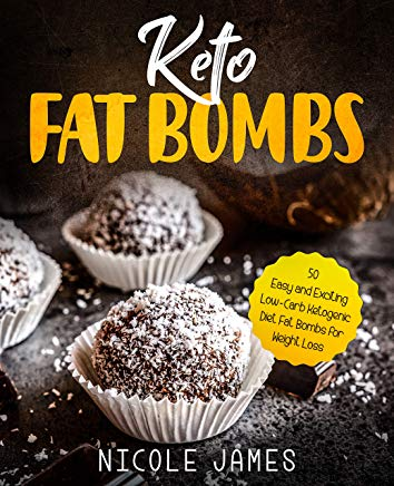 Keto Fat Bombs: 50 Easy and Exciting Low-Carb Ketogenic Diet Fat Bombs for Weight Loss Cover