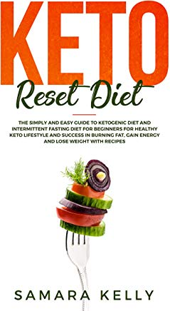 Keto Reset Diet: The Simply and Easy Guide to Ketogenic Diet and Intermittent Fasting Diet for Beginners for Healthy Keto Lifestyle and Success in Burning Fat,Gain Energy and Lose Weight with Recipes Cover