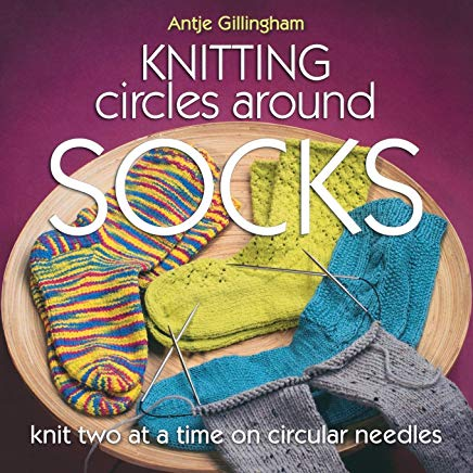 Knitting Circles around Socks: Knit Two at a Time on Circular Needles Cover