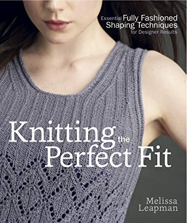 Knitting the Perfect Fit: Essential Fully Fashioned Shaping Techniques for Designer Results Cover