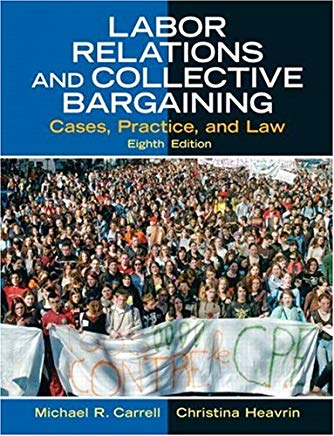 Labor Relations and Collective Bargaining: Cases, Practice, and Law (8th Edition) Cover