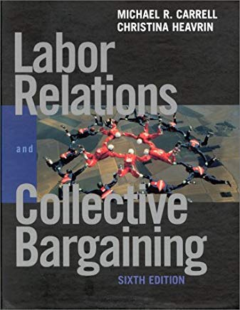 Labor Relations and Collective Bargaining: Cases , Practices, and Law (6th Edition) Cover