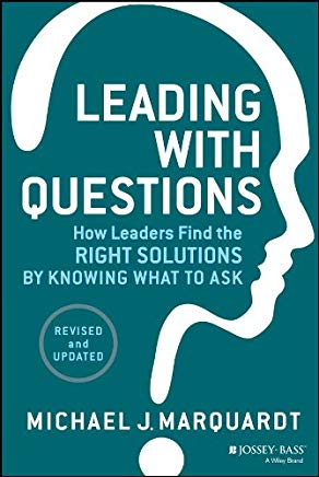 Leading with Questions: How Leaders Find the Right Solutions by Knowing What to Ask Cover