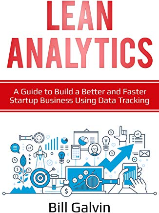 Lean Analytics: A Guide to Build a Better and Faster Startup Business Using Data Tracking (Lean Six Book 5) Cover