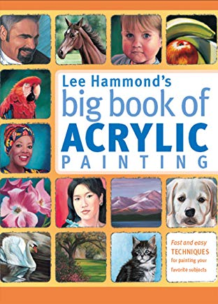 Lee Hammond's Big Book of Acrylic Painting: Fast, easy techniques for painting your favorite subjects Cover