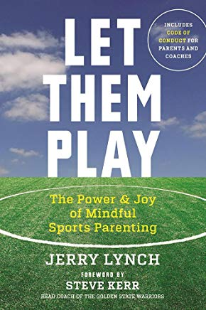 Let Them Play: The Mindful Way to Parent Kids for Fun and Success in Sports Cover