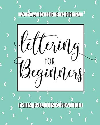 Lettering For Beginners: A Creative Lettering How To Guide With Alphabet Guides, Projects And Practice Pages Cover