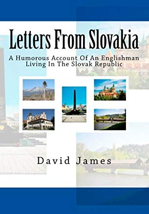 Letters From Slovakia: A Humorous Account Of An Englishman Living In The Slovak Republic Cover