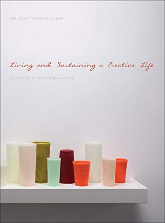 Living and Sustaining a Creative Life: Essays by 40 Working Artists Cover