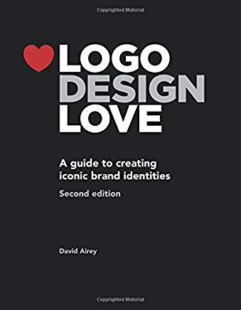 Logo Design Love: A Guide to Creating Iconic Brand Identities, 2nd Edition Cover