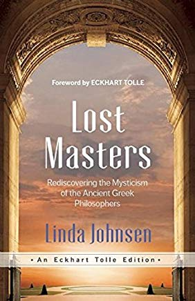 Lost Masters: Rediscovering the Mysticism of the Ancient Greek Philosophers (An Eckhart Tolle Edition) Cover