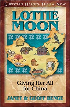 Lottie Moon: Giving Her All for China (Christian Heroes: Then & Now) Cover