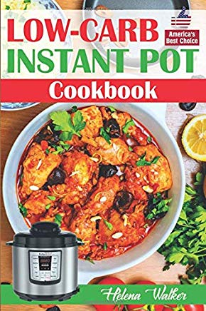 Low-Carb Instant Pot Cookbook: Healthy and Easy Keto Diet Pressure Cooker Recipes. (Keto Instant Pot, Low-Carb Instant Pot, Ketogenic Instant Pot) Cover