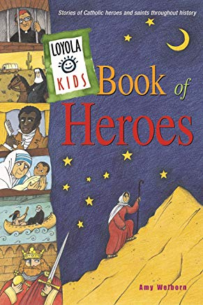 Loyola Kids Book of Heroes: Stories of Catholic Heroes and Saints throughout History Cover